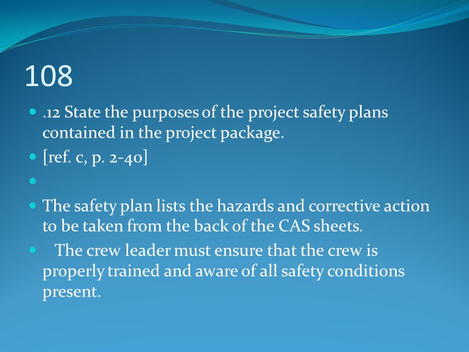 108 .12 State the purposes of the project safety plans contained in the project package. [ref. c, p. 2-40]